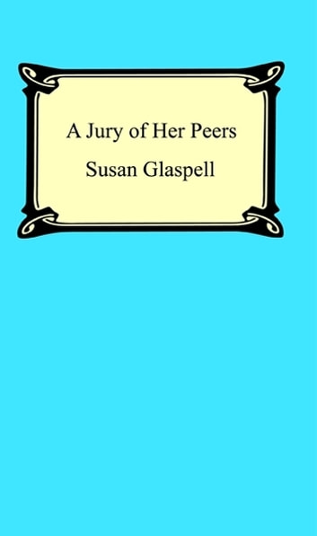 a review of a jury of her peers by susan glaspell In susan glaspell's a jury of her peers, she examines the theme of because during the early twentieth century women were not permitted to serve on a jury.
