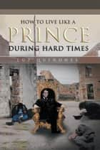 How to Live Like a Prince During Hard Times ebook by LUZ QUIÑONES