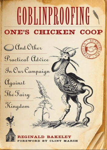 Goblinproofing One's Chicken Coop - And Other Practical Advice In Our Campaign Against The Fairy Kingdom ebook by Reginald Bakeley