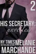 His Secretary: Unveiled - A Novel Deception ebook by Melanie Marchande