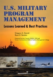U.S. Military Program Management: Lessons Learned and Best Practices - Lessons Learned and Best Practices ebook by Gregory A. Garrett,Rene Rendon