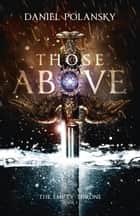 Those Above: The Empty Throne Book 1 ebook by Daniel Polansky