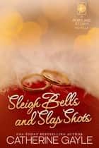 Sleigh Bells & Slap Shots ebook by Catherine Gayle