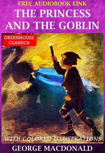 The Princess and the Goblin ( Complete & Illustrated )(Free AudioBook Link) - With twenty three colored illustrations ebook by George MacDonald