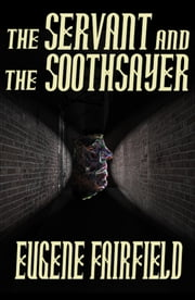 The Servant and the Soothsayer ebook by Eugene Fairfield