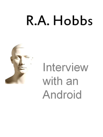 Interview with an Android ebook by R.A. Hobbs