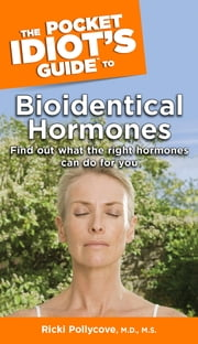 The Pocket Idiot's Guide to Bioidentical Hormones ebook by Nancy Faass,Ricki Pollycove M.D.