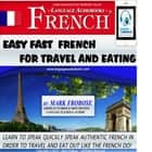 Easy Fast French for Travel & Eating - Learn to Quickly Speak Authentic French in Order to Travel and Eat Out Like the French Do! audiobook by Mark Frobose