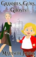 Grannies, Guns and Ghosts - An Agnes Barton Senior Sleuths Mystery, #2 ebook by Madison Johns