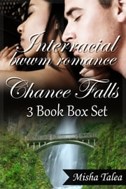 Interracial BWWM Romance: Chance Falls 3 Book Box Set ebook by Misha Talea