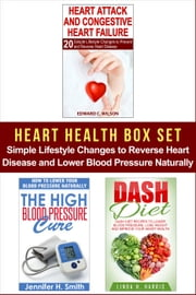 Heart Health Box Set: Simple Lifestyle Changes to Reverse Heart Disease and Lower Blood Pressure Naturally ebook by Edward Wilson,Jennifer Smith,Linda Harris