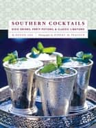Southern Cocktails - Dixie Drinks, Party Potions, and Classic Libations ebook by Denise Gee, Robert M. Peacock