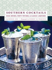 Southern Cocktails - Dixie Drinks, Party Potions, and Classic Libations ebook by Denise Gee,Robert M. Peacock