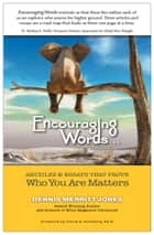 Encouraging Words . . . - Articles & Essays That Prove Who You Are Matters ebook by Dennis Merritt Jones