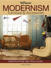 Warman's Modernism Furniture and Acessories: Identification and Price Guide ebook by Fleisher, Noah