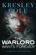Warlord Wants Forever ebook by Kresley Cole
