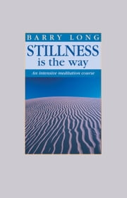 Stillness Is the Way - An Intensive Meditation Course ebook by Barry Long
