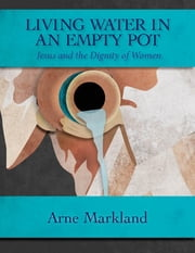 Living Water In an Empty Pot ebook by Arne Markland