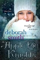 The Apple Pie Knights - A Crossroads Cafe Short Story ebook by Deborah Smith