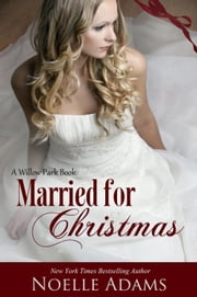 Married for Christmas - Willow Park, #1 ebook by Noelle Adams