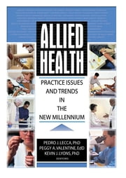 Allied Health - Practice Issues and Trends into the New Millennium ebook by Kevin Lyons,Pedro J Lecca,Peggy Valentine
