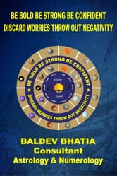 Be Bold Be Strong Be Confident - Discard Worries Throw out Negativity ebook by BALDEV BHATIA