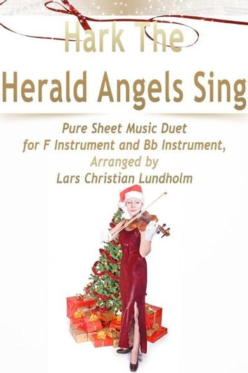 Hark The Herald Angels Sing Pure Sheet Music Duet for F Instrument and Bb Instrument, Arranged by Lars Christian Lundholm ebook by Pure Sheet Music