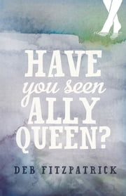 Have You Seen Ally Queen? ebook by Deb Fitzpatrick