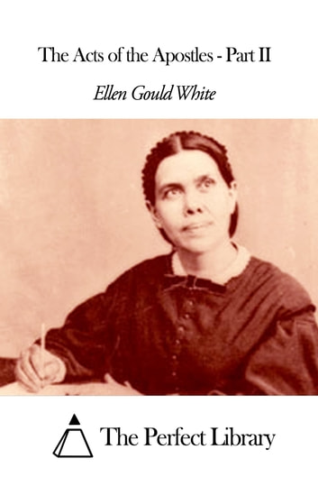 The Acts of the Apostles - Part II eBook by Ellen G. White
