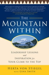 The Mountain Within: Leadership Lessons and Inspiration for Your Climb to the Top ebook by Herta Von Stiegel