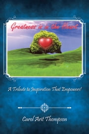 Greatness is in the Heart - A Tribute to Inspiration That Empowers! ebook by Carol Arit Thompson