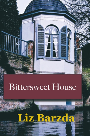 Bittersweet House ebook by Liz Barzda