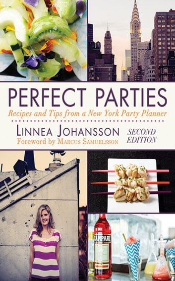 Perfect Parties - Recipes and Tips from a New York Party Planner ebook by Linnea Johansson