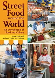 Street Food around the World: An Encyclopedia of Food and Culture - An Encyclopedia of Food and Culture ebook by Bruce Kraig,Colleen Taylor Sen Ph.D.