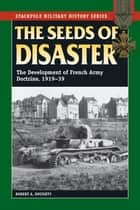 The Seeds of Disaster ebook by Robert A. Doughty
