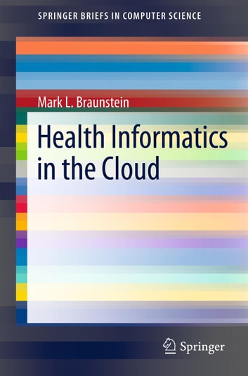Health Informatics in the Cloud ebook by Mark L. Braunstein