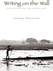 Writing on the Wall ebook by Sanjoy Hazarika