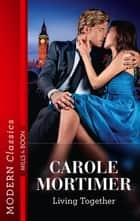 Living Together ebook by Carole Mortimer