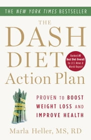 The DASH Diet Action Plan - Proven to Lower Blood Pressure and Cholesterol Without Medication ebook by Marla Heller