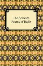 The Selected Poems of Hafiz ebook by Hafiz