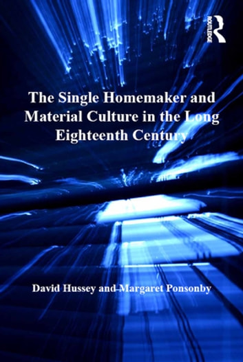 The Single Homemaker and Material Culture in the Long Eighteenth Century ebook by David Hussey,Margaret Ponsonby