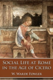 Social Life at Rome in the Age of Cicero ebook by W. Warde Fowler