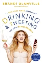 Drinking and Tweeting - And Other Brandi Blunders ebook by Brandi Glanville, Leslie Bruce
