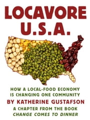 Locavore U.S.A. - How a local-food economy is changing one community, a chapter from the book Change Comes to Dinner ebook by Katherine Gustafson