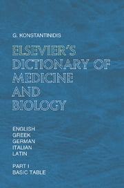 Elsevier's Dictionary of Medicine and Biology - in English, Greek, German, Italian and Latin ebook by G. Konstantinidis