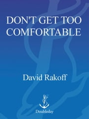 Don't Get Too Comfortable - The Indignities of Coach Class, The Torments of Low Thread Count, The Never- Ending Quest for Artisanal Olive Oil, and Other First World Problems ebook by David Rakoff