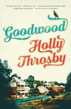 Goodwood ebook by Holly Throsby