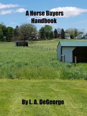 A Horse Buyers Handbook ebook by L. A. DeGeorge