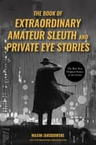 The Book of Extraordinary Amateur Sleuth and Private Eye Stories - The Best New Original Stories of the Genre ebook by Maxim Jakubowski
