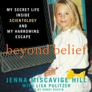 Beyond Belief - My Secret Life Inside Scientology and My Harrowing Escape audiobook by Jenna Miscavige Hill